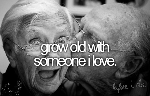 grow old with someone i love